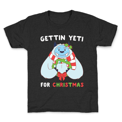 Gettin' Yeti for Christmas  Kids T-Shirt