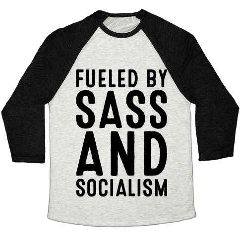 Fueled By Sass and Socialism  Baseball Tee