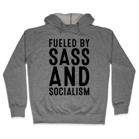 Fueled By Sass and Socialism  Hooded Sweatshirt
