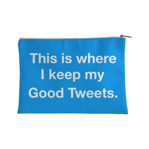 This Is Where I Keep My Good Tweets Accessory Bag