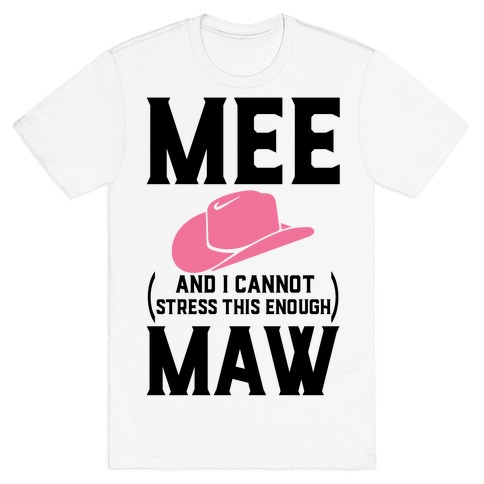 Mee and I Cannot Stress This Enough Maw Mens/Unisex T-Shirt