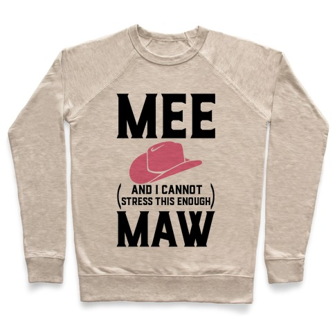 Mee and I Cannot Stress This Enough Maw Pullover