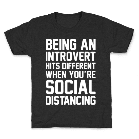Being An Introvert Hits Different When You're Social Distancing White Print Kids T-Shirt