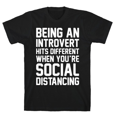 Being An Introvert Hits Different When You're Social Distancing White Print T-Shirt