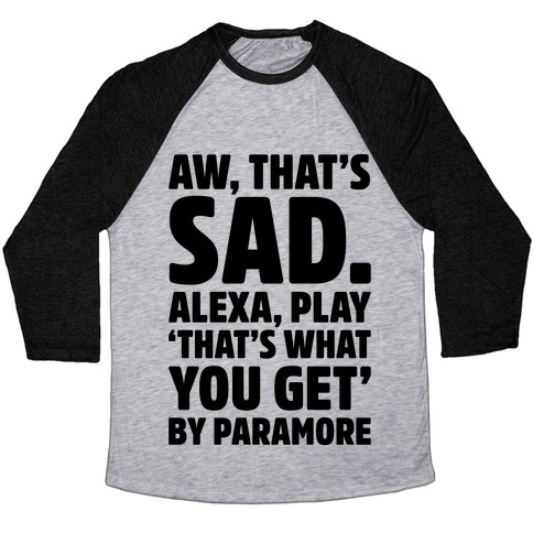 Aw That's Sad Alexa Play That's What You Get By Paramore Parody Baseball Tee