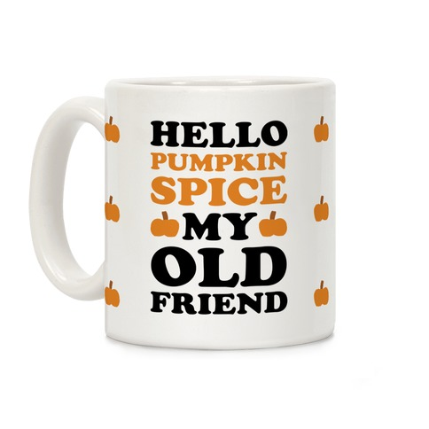 Hello Pumpkin Spice My Old Friend Coffee Mug