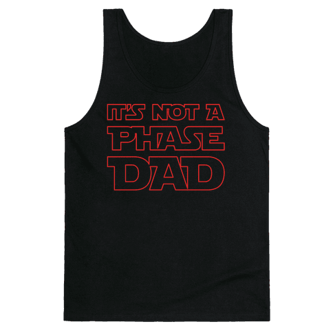 It's Not A Phase Dad Parody White Print Tank Top