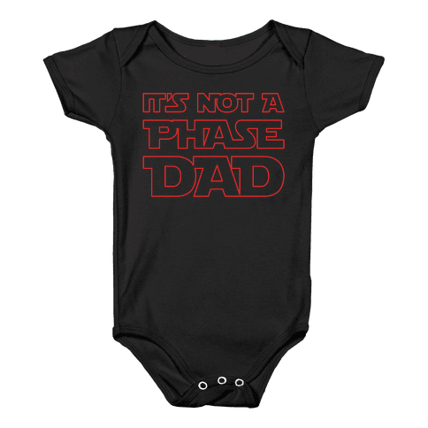 It's Not A Phase Dad Parody White Print Baby Onesy