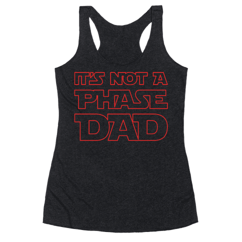 It's Not A Phase Dad Parody White Print Racerback Tank Top