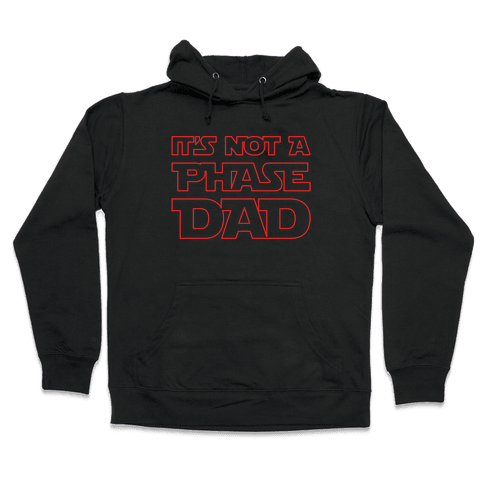 It's Not A Phase Dad Parody White Print Hooded Sweatshirt