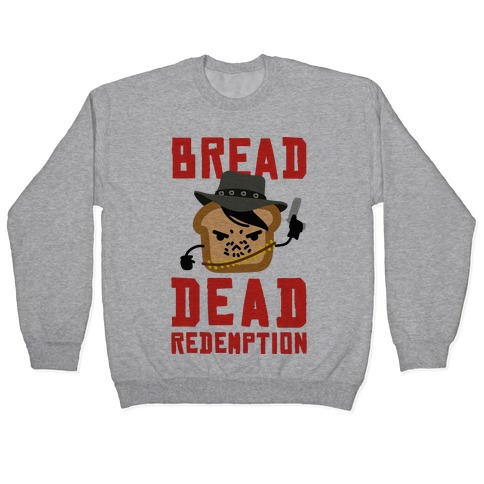 Bread Dead Redemption Pullover