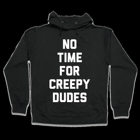 No Time For Creepy Dudes (White) Hooded Sweatshirt