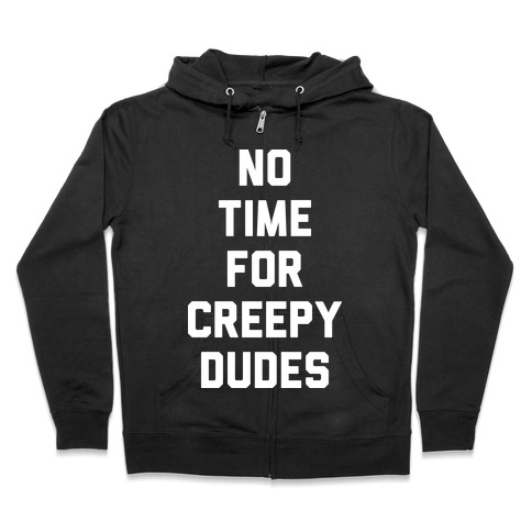 No Time For Creepy Dudes (White) Zip Hoodie