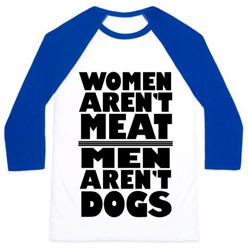 Women Aren't Meat, Men Aren't Dogs Baseball Tee