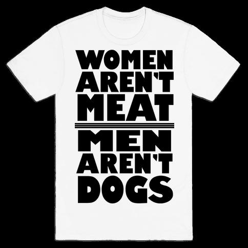 Women Aren't Meat, Men Aren't Dogs Mens/Unisex T-Shirt