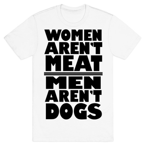 Women Aren't Meat, Men Aren't Dogs T-Shirt