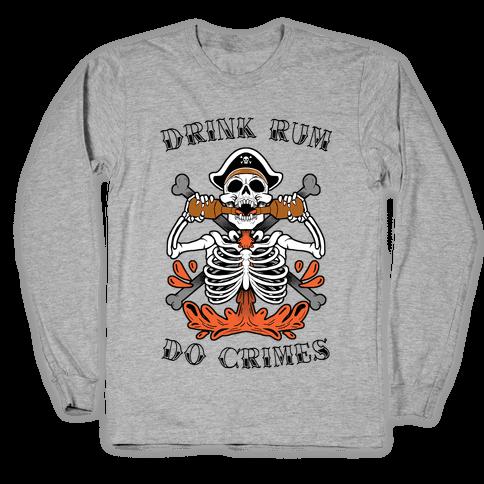 Drink Rum Do Crimes Long Sleeve T-Shirt