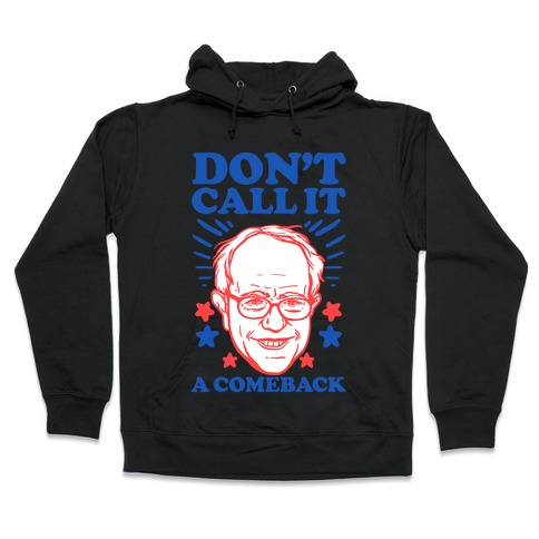 Don't Call It A Comeback Bernie Sanders Hooded Sweatshirt