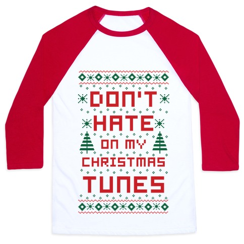Don't Hate on My Christmas Tunes Ugly Sweater Baseball Tee