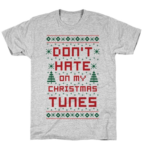 Don't Hate on My Christmas Tunes Ugly Sweater T-Shirt