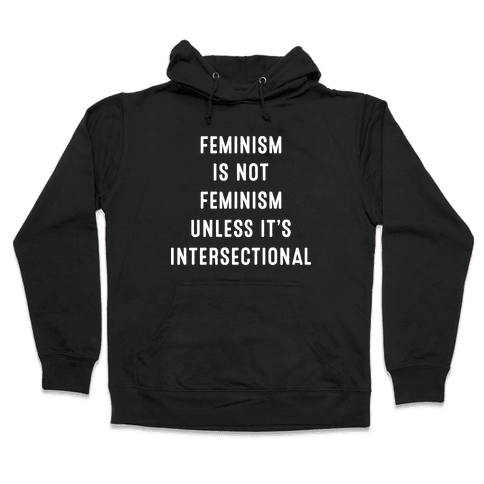 Feminism Is Not Feminism Unless It's Intersectional Hooded Sweatshirt
