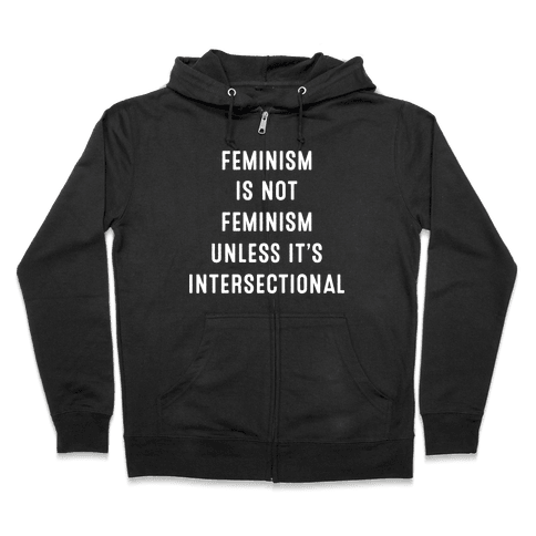 Feminism Is Not Feminism Unless It's Intersectional Zip Hoodie