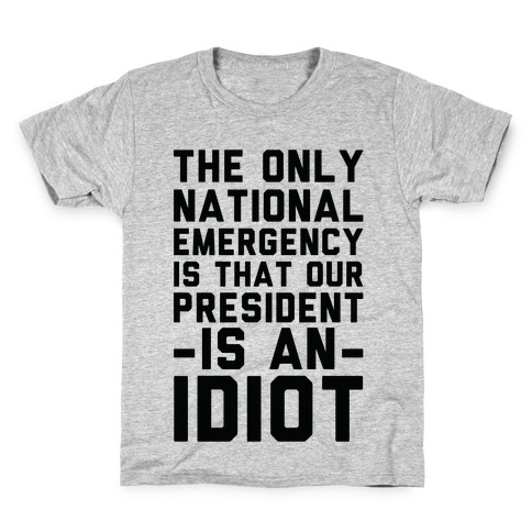 The Only National Emergency is That Our President is an Idiot Kids T-Shirt