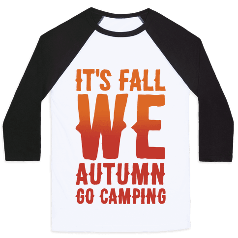 It's Fall We Autumn Go Camping  Baseball Tee
