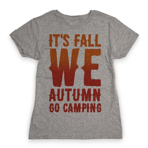 It's Fall We Autumn Go Camping Womens T-Shirt