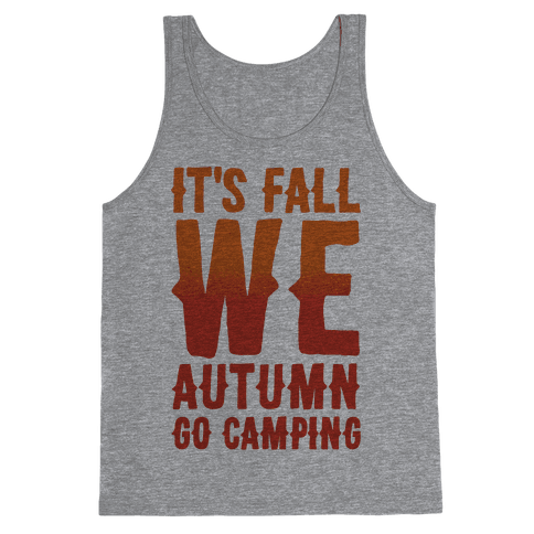 It's Fall We Autumn Go Camping  Tank Top