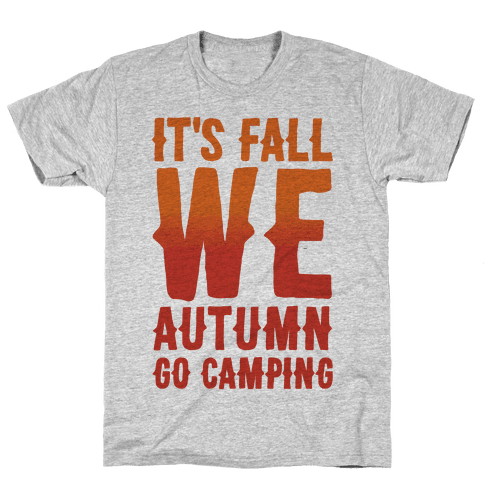 It's Fall We Autumn Go Camping  Mens T-Shirt
