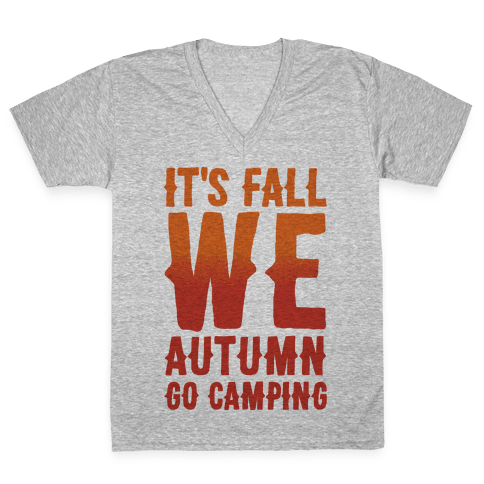 It's Fall We Autumn Go Camping  V-Neck Tee Shirt