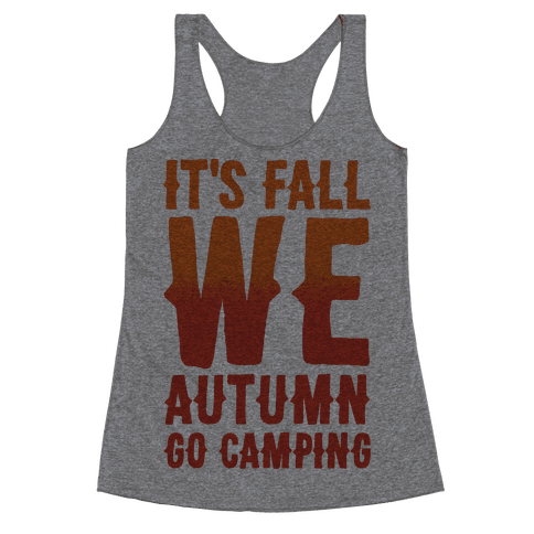 It's Fall We Autumn Go Camping  Racerback Tank Top
