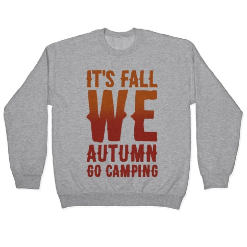 It's Fall We Autumn Go Camping Pullover