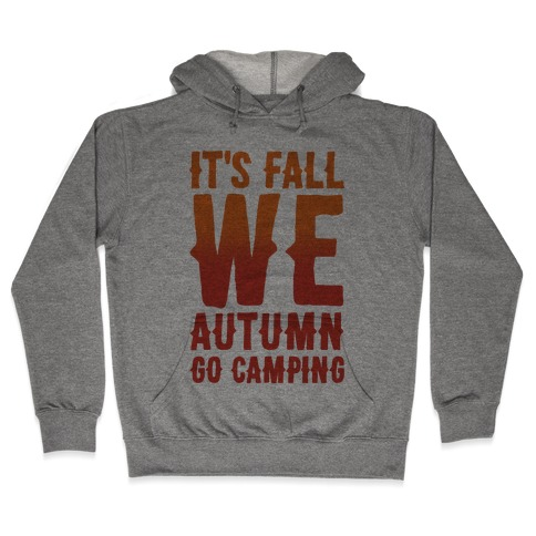 It's Fall We Autumn Go Camping Hooded Sweatshirt