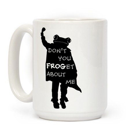 Don't You Frog-et About Me Coffee Mug
