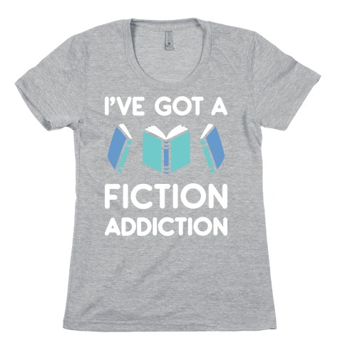 I've Got A Fiction Addiction Womens T-Shirt