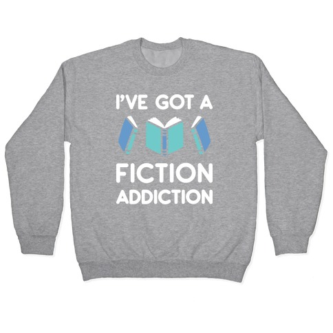I've Got A Fiction Addiction Pullover