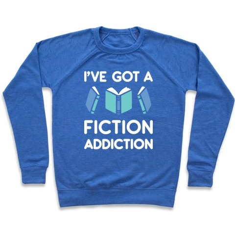 I've Got A Fiction Addiction Pullover