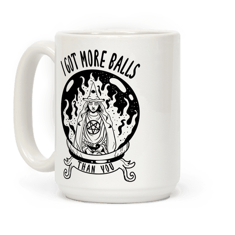 I Got More Balls Than You Witch Coffee Mug