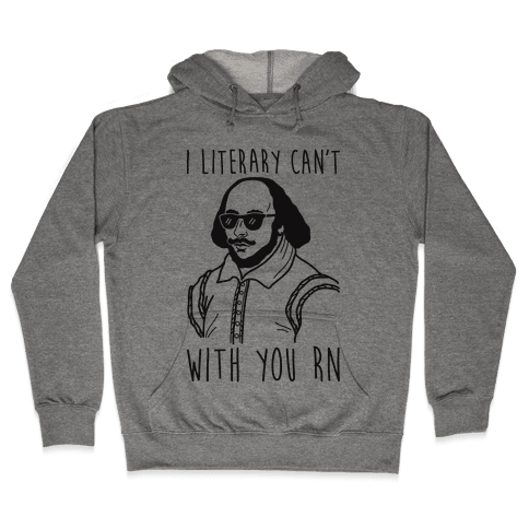 I Literary Can't With You Rn Shakespeare Hooded Sweatshirt