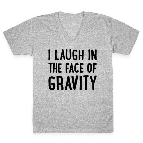 I Laugh In The Face Of Gravity V-Neck Tee Shirt
