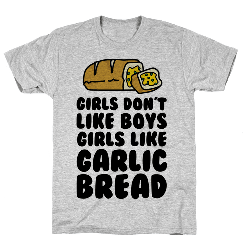 Girls Don't Like Boys Girls Like Garlic Bread Mens T-Shirt