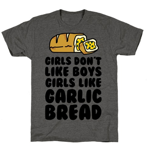Girls Don't Like Boys Girls Like Garlic Bread T-Shirt