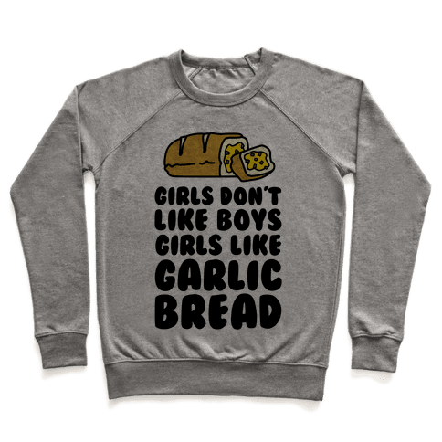 Girls Don't Like Boys Girls Like Garlic Bread Pullover