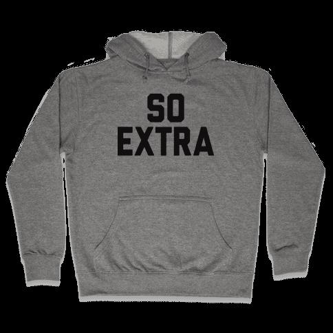 So Extra Hooded Sweatshirt