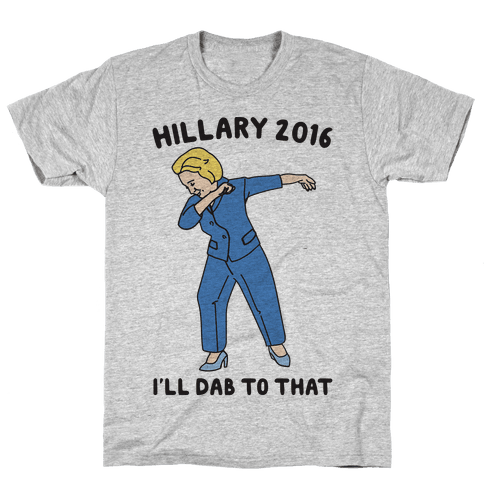Hillary 2016 I'll Dab To That Mens T-Shirt