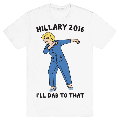 Hillary 2016 I'll Dab To That Mens T-Shirt
