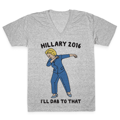 Hillary 2016 I'll Dab To That V-Neck Tee Shirt