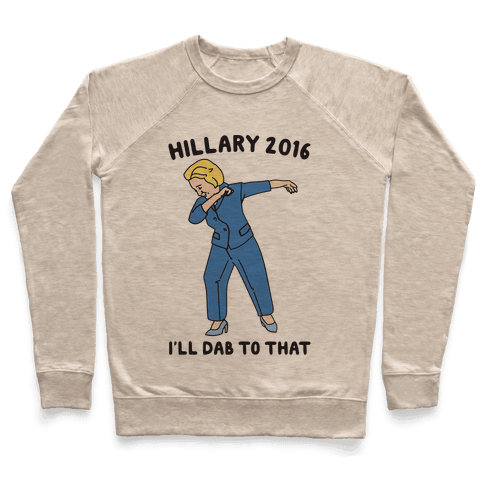 Hillary 2016 I'll Dab To That Pullover
